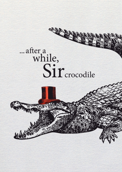 Dipster »After a while, sir crocodile«